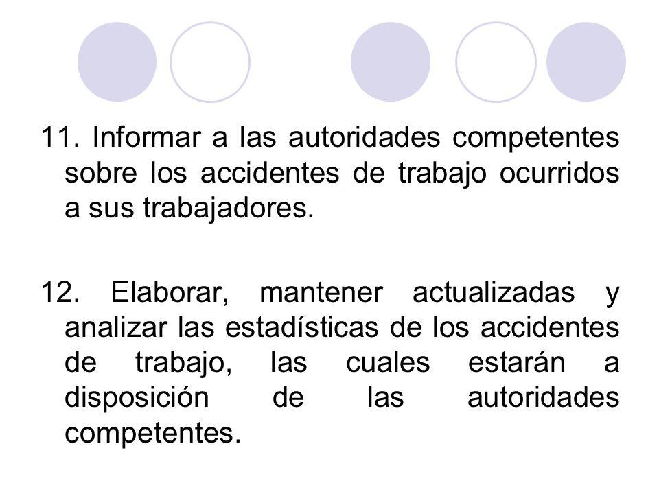11. Informar a las autoridades competentes sobre los accidentes de trabajo ocurridos a sus trabajadores.
