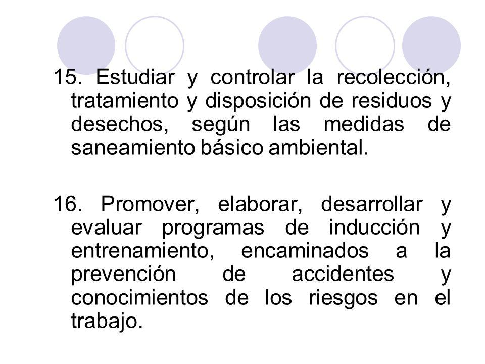 15. Estudiar y controlar la recolección, tratamiento y disposición de residuos y desechos, según las medidas de saneamiento básico ambiental.