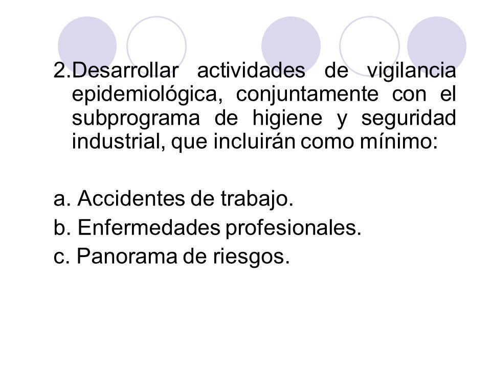 2.Desarrollar actividades de vigilancia epidemiológica, conjuntamente con el subprograma de higiene y seguridad industrial, que incluirán como mínimo: