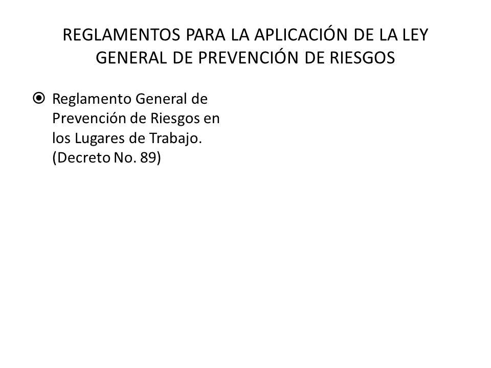 REGLAMENTOS PARA LA APLICACIÓN DE LA LEY GENERAL DE PREVENCIÓN DE RIESGOS