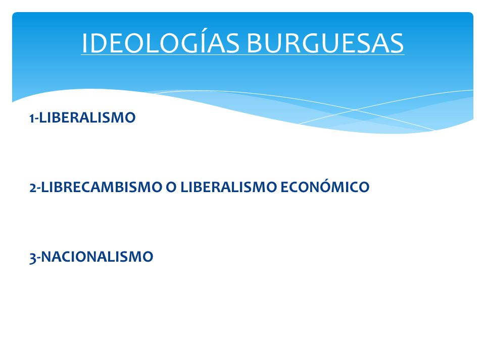 IDEOLOGÍAS BURGUESAS 1-LIBERALISMO