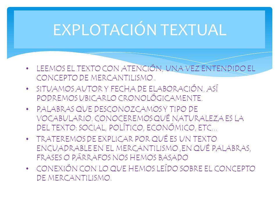 EXPLOTACIÓN TEXTUAL LEEMOS EL TEXTO CON ATENCIÓN, UNA VEZ ENTENDIDO EL CONCEPTO DE MERCANTILISMO .