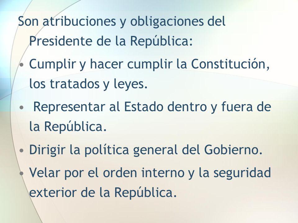 Son atribuciones y obligaciones del Presidente de la República: