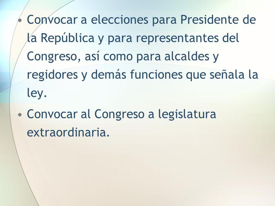 Convocar a elecciones para Presidente de la República y para representantes del Congreso, así como para alcaldes y regidores y demás funciones que señala la ley.