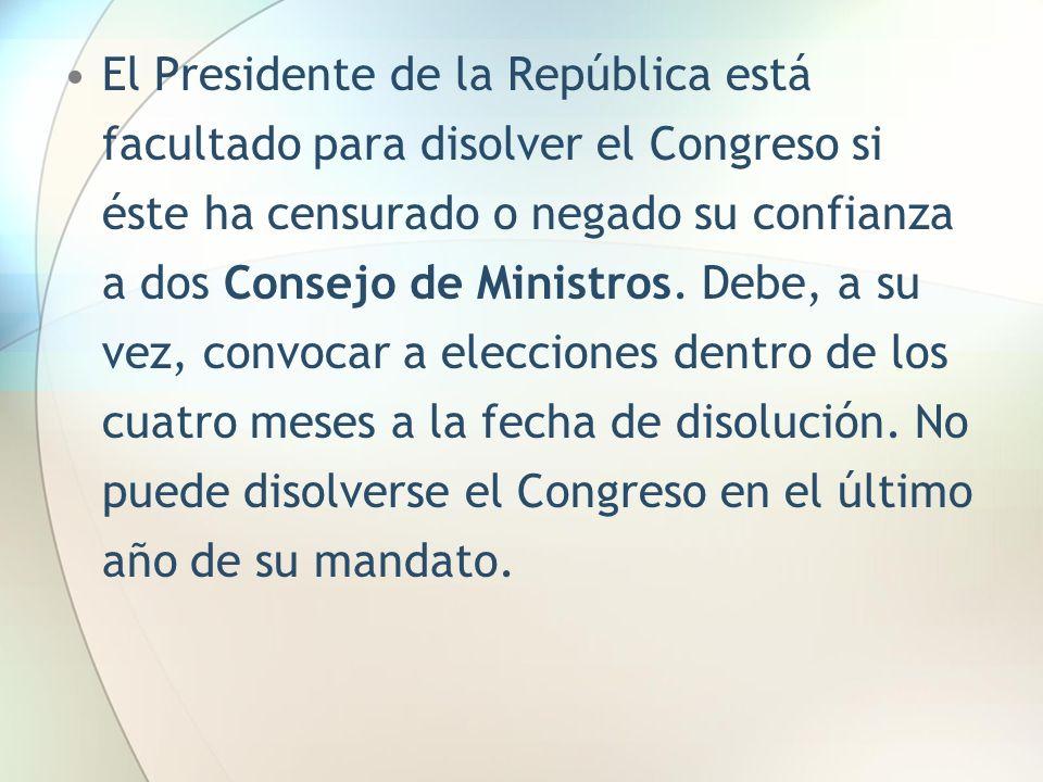 El Presidente de la República está facultado para disolver el Congreso si éste ha censurado o negado su confianza a dos Consejo de Ministros.