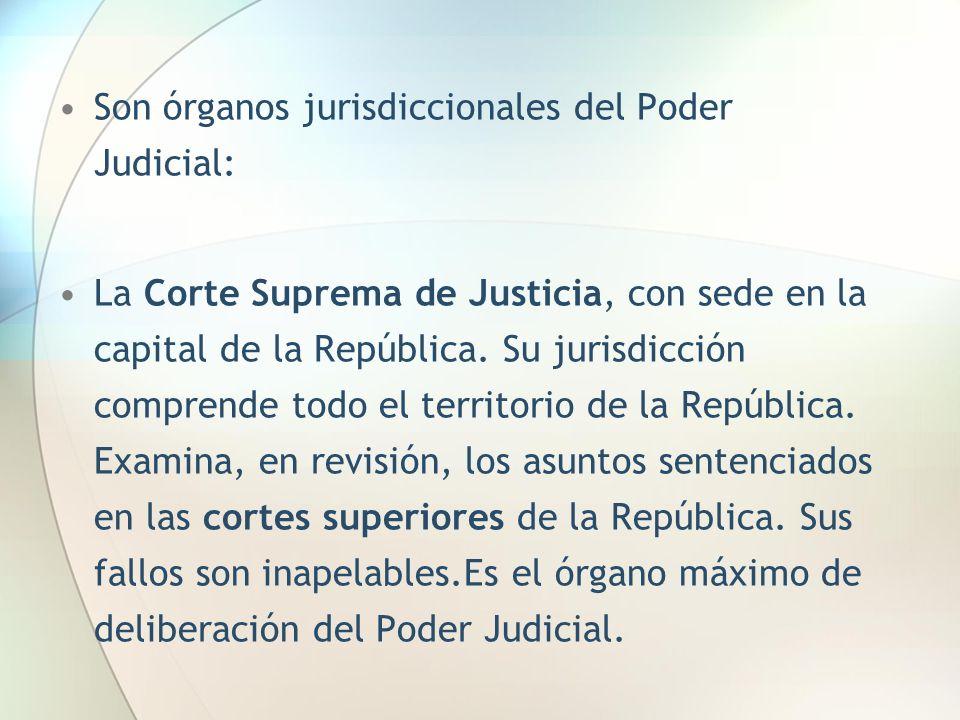 Son órganos jurisdiccionales del Poder Judicial: