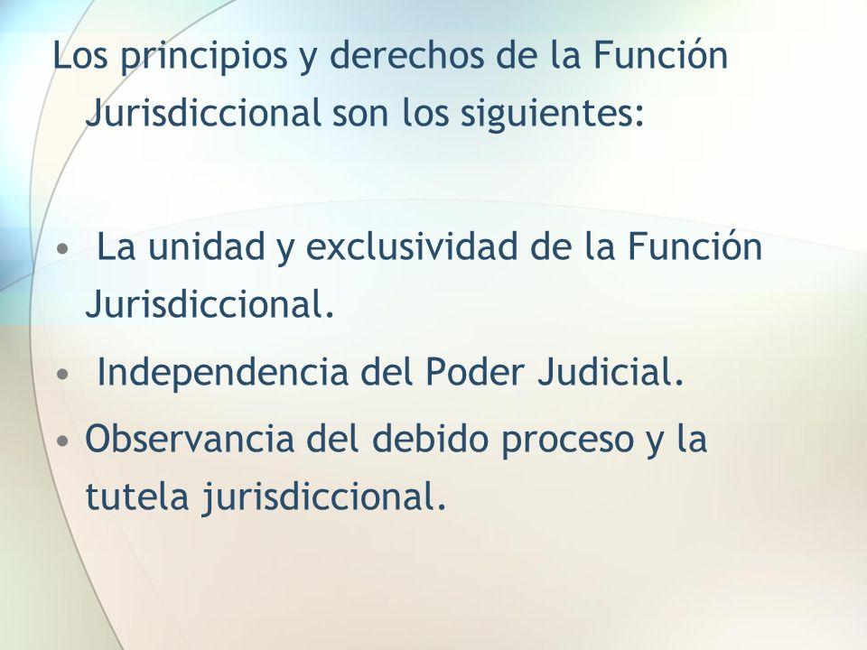 Los principios y derechos de la Función Jurisdiccional son los siguientes: