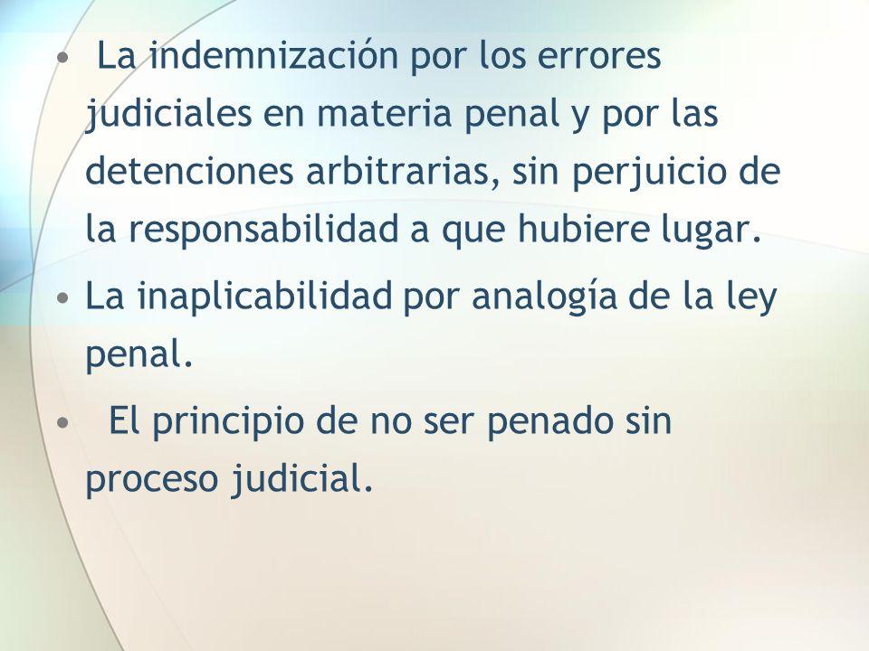 La indemnización por los errores judiciales en materia penal y por las detenciones arbitrarias, sin perjuicio de la responsabilidad a que hubiere lugar.
