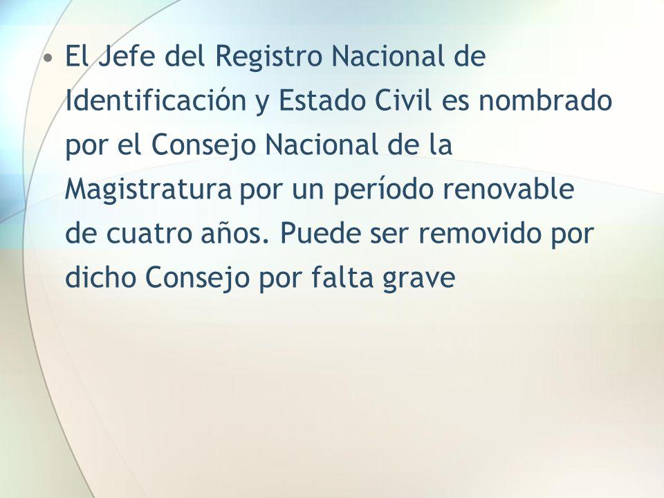 El Jefe del Registro Nacional de Identificación y Estado Civil es nombrado por el Consejo Nacional de la Magistratura por un período renovable de cuatro años.