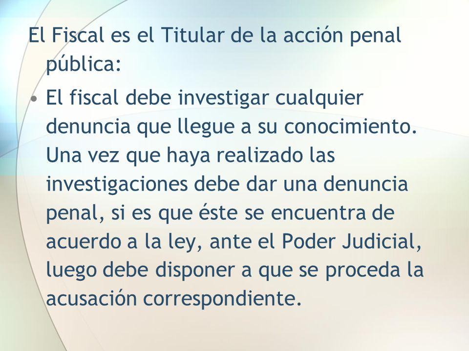 El Fiscal es el Titular de la acción penal pública: