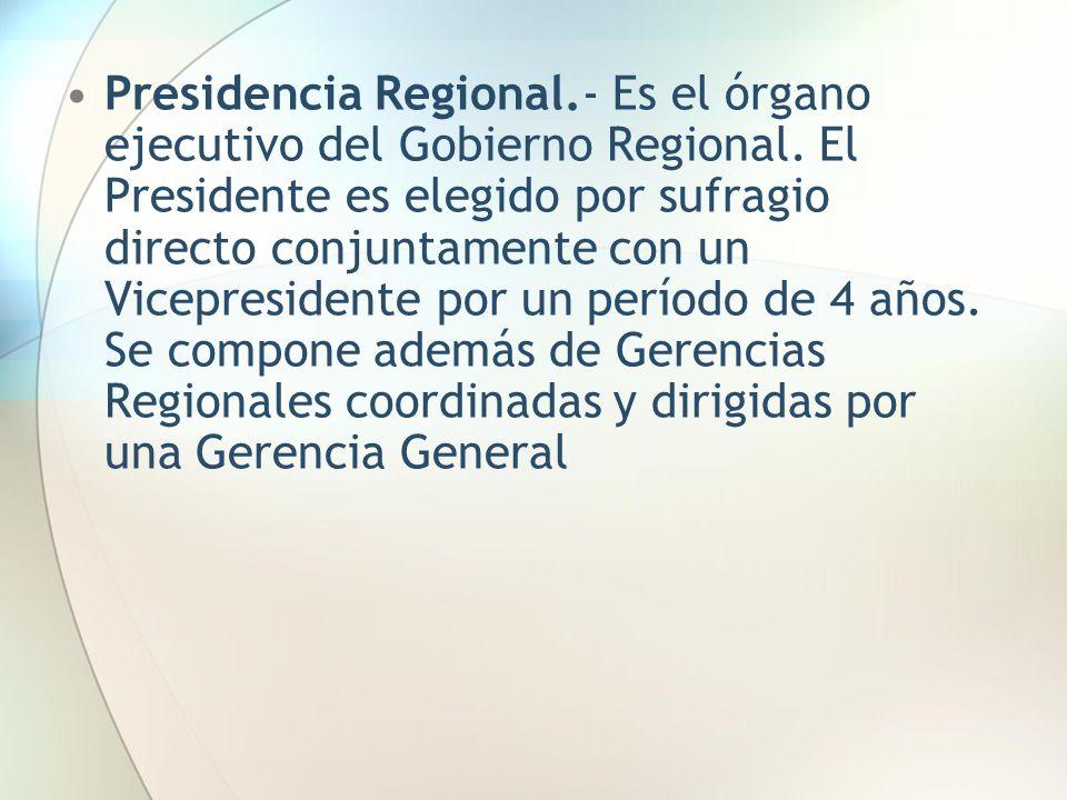 Presidencia Regional. - Es el órgano ejecutivo del Gobierno Regional