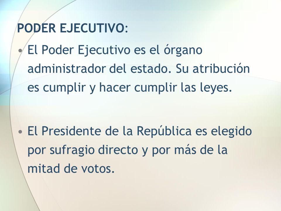 PODER EJECUTIVO: El Poder Ejecutivo es el órgano administrador del estado. Su atribución es cumplir y hacer cumplir las leyes.