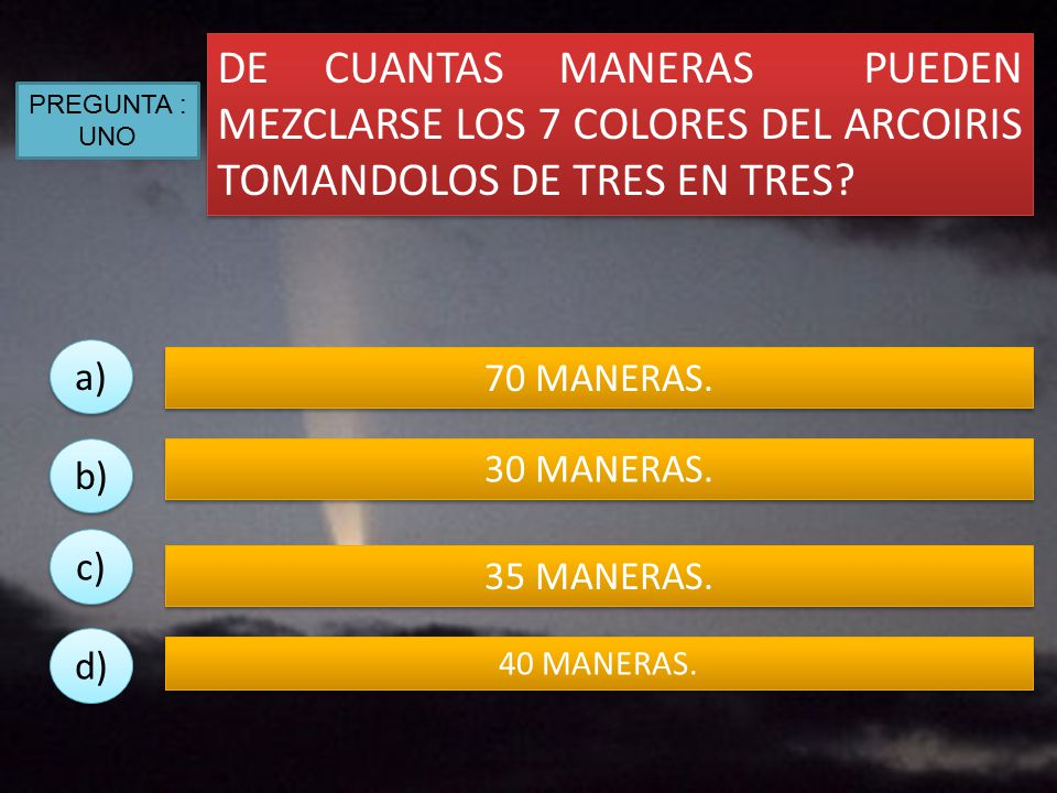 DE CUANTAS MANERAS PUEDEN MEZCLARSE LOS 7 COLORES DEL ARCOIRIS TOMANDOLOS DE TRES EN TRES