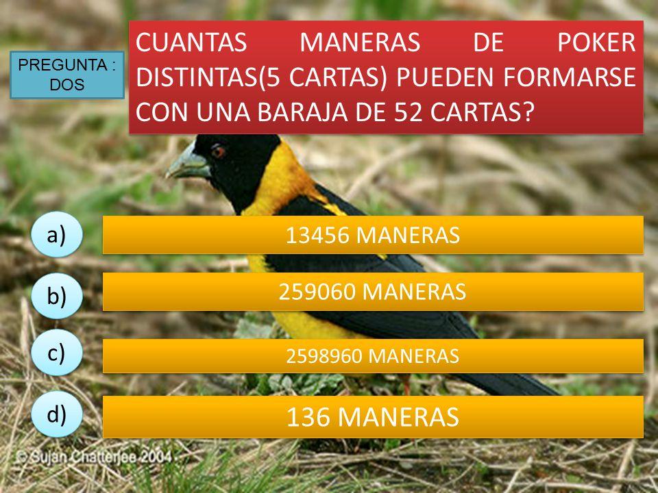 CUANTAS MANERAS DE POKER DISTINTAS(5 CARTAS) PUEDEN FORMARSE CON UNA BARAJA DE 52 CARTAS