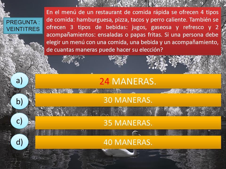 24 MANERAS. a) 30 MANERAS. b) c) 35 MANERAS. d) 40 MANERAS.