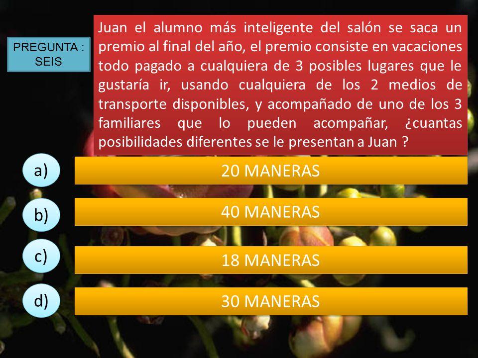 a) 20 MANERAS 40 MANERAS b) c) 18 MANERAS d) 30 MANERAS