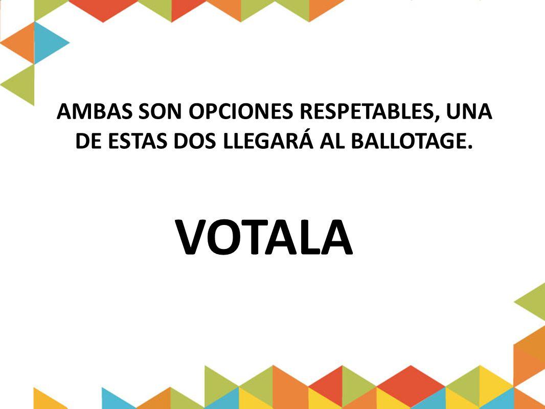 AMBAS SON OPCIONES RESPETABLES, UNA DE ESTAS DOS LLEGARÁ AL BALLOTAGE.