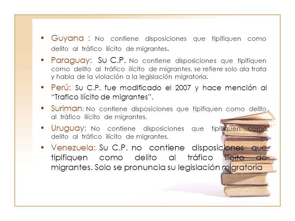Guyana : No contiene disposiciones que tipifiquen como delito al tráfico ilícito de migrantes.