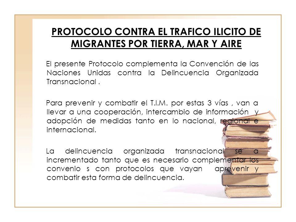PROTOCOLO CONTRA EL TRAFICO ILICITO DE MIGRANTES POR TIERRA, MAR Y AIRE