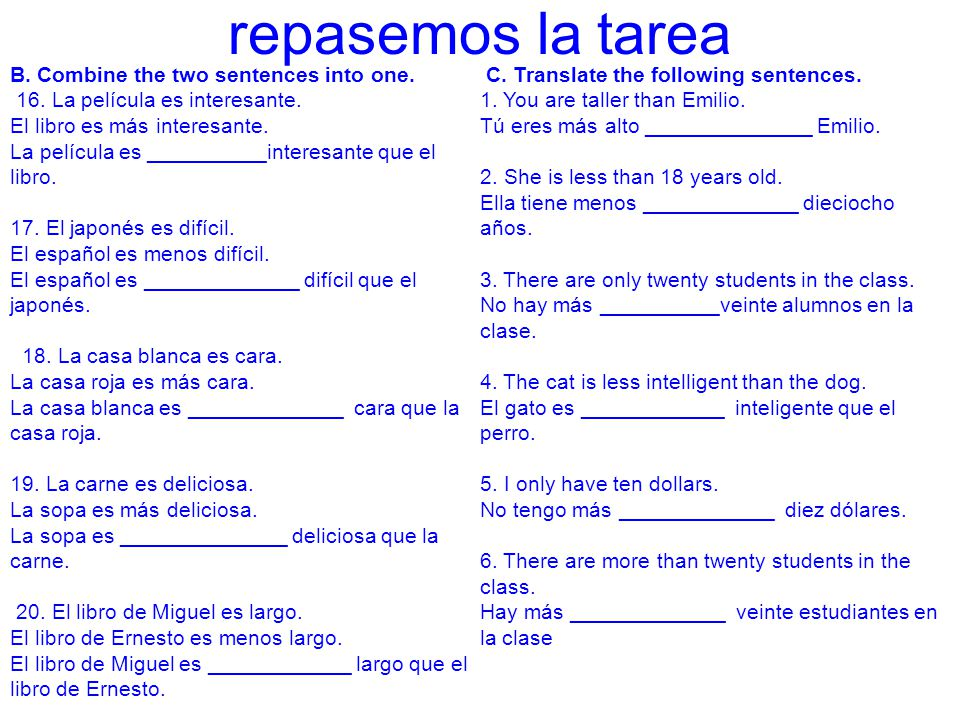 repasemos la tarea B. Combine the two sentences into one.