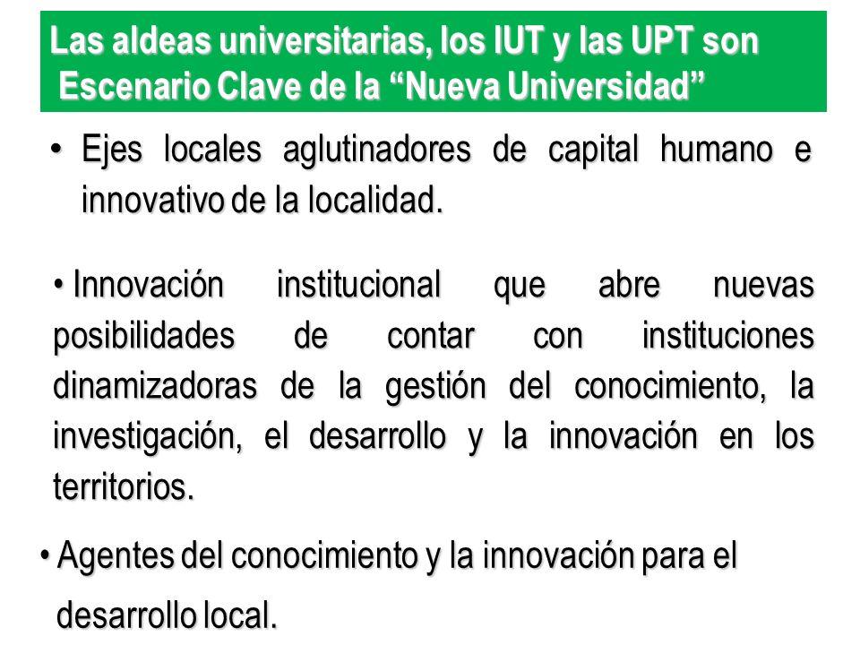 Las aldeas universitarias, los IUT y las UPT son
