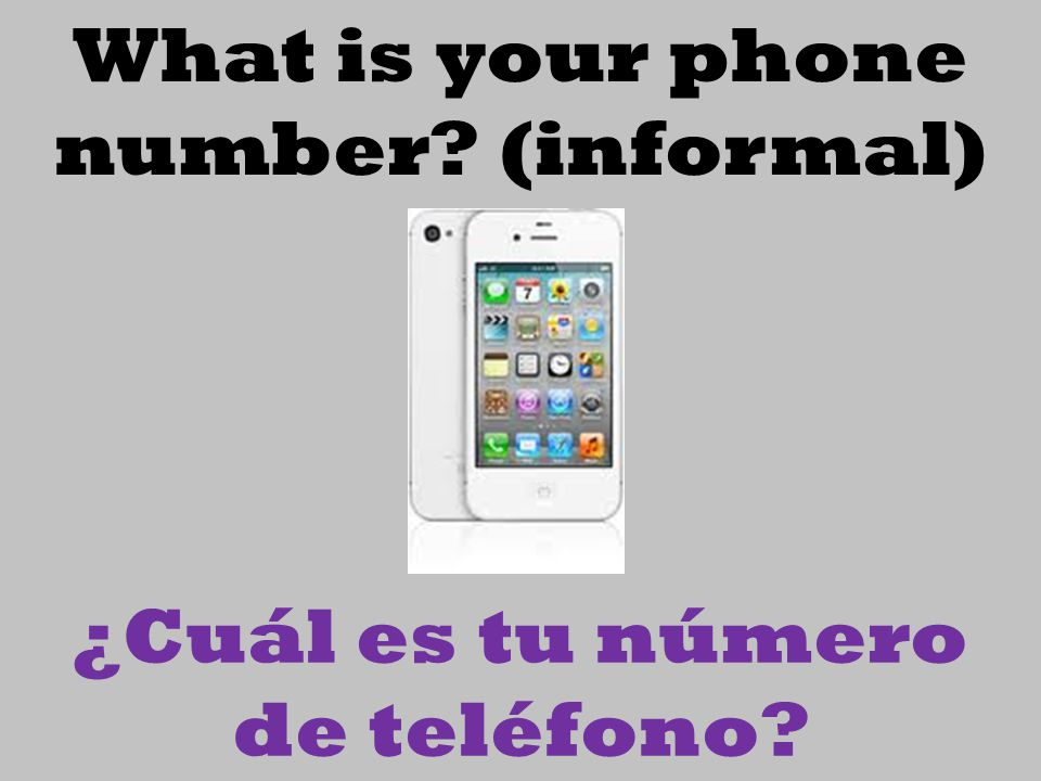What is your phone number (informal)