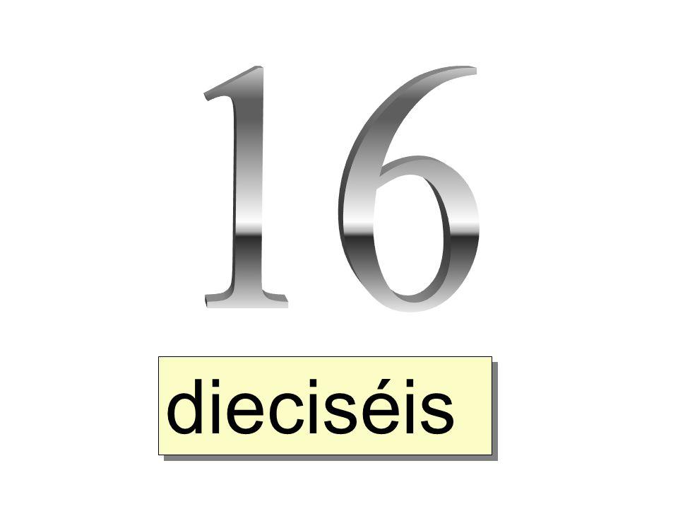16 dieciséis