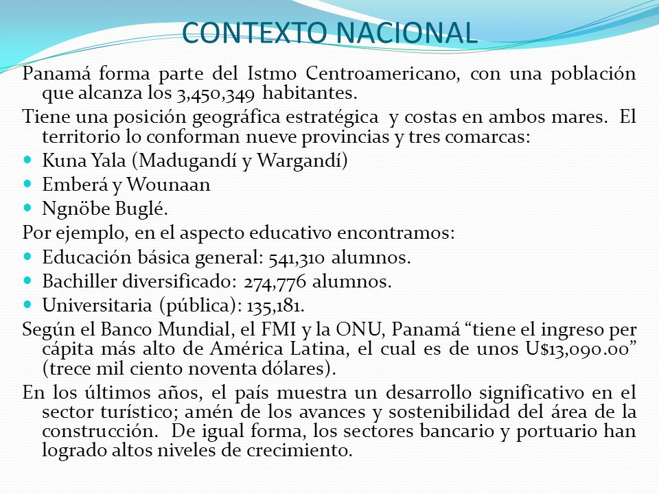 CONTEXTO NACIONAL Panamá forma parte del Istmo Centroamericano, con una población que alcanza los 3,450,349 habitantes.