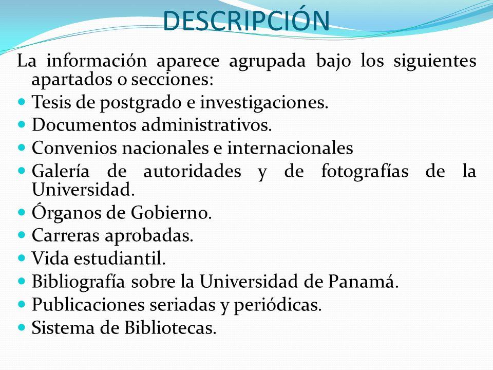 DESCRIPCIÓN La información aparece agrupada bajo los siguientes apartados o secciones: Tesis de postgrado e investigaciones.