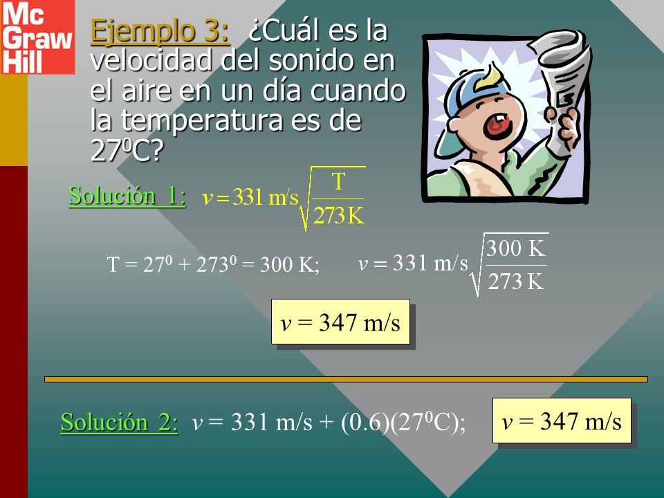 Solución 2: v = 331 m/s + (0.6)(270C);