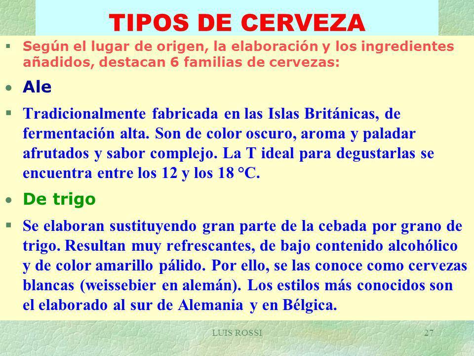 TIPOS DE CERVEZA Según el lugar de origen, la elaboración y los ingredientes añadidos, destacan 6 familias de cervezas: