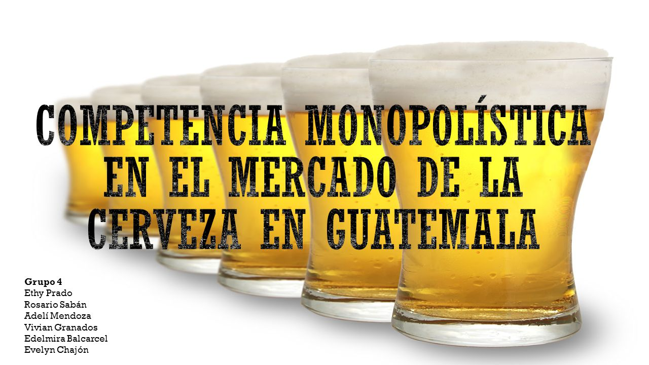 Competencia monopolística en el mercado de la cerveza en guatemala