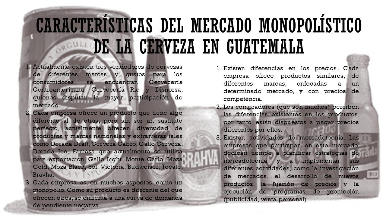 CARACTERÍSTICAS DEL MERCADO MONOPOLÍSTICO DE LA CERVEZA EN GUATEMALA