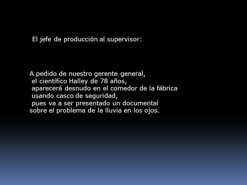 El jefe de producción al supervisor: