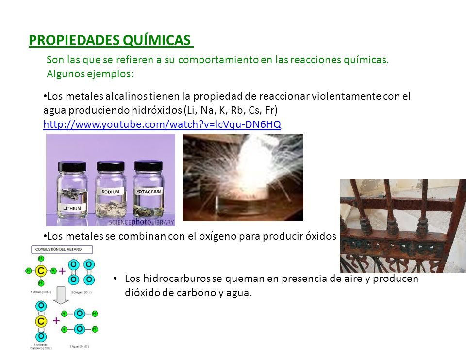 PROPIEDADES QUÍMICAS Son las que se refieren a su comportamiento en las reacciones químicas. Algunos ejemplos: