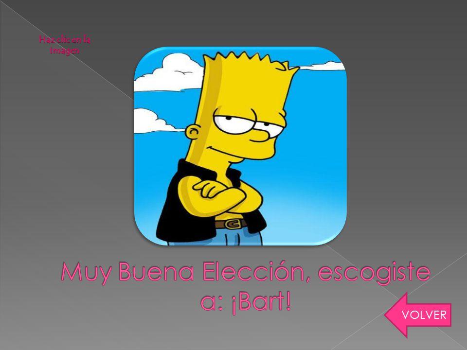 Muy Buena Elección, escogiste a: ¡Bart!