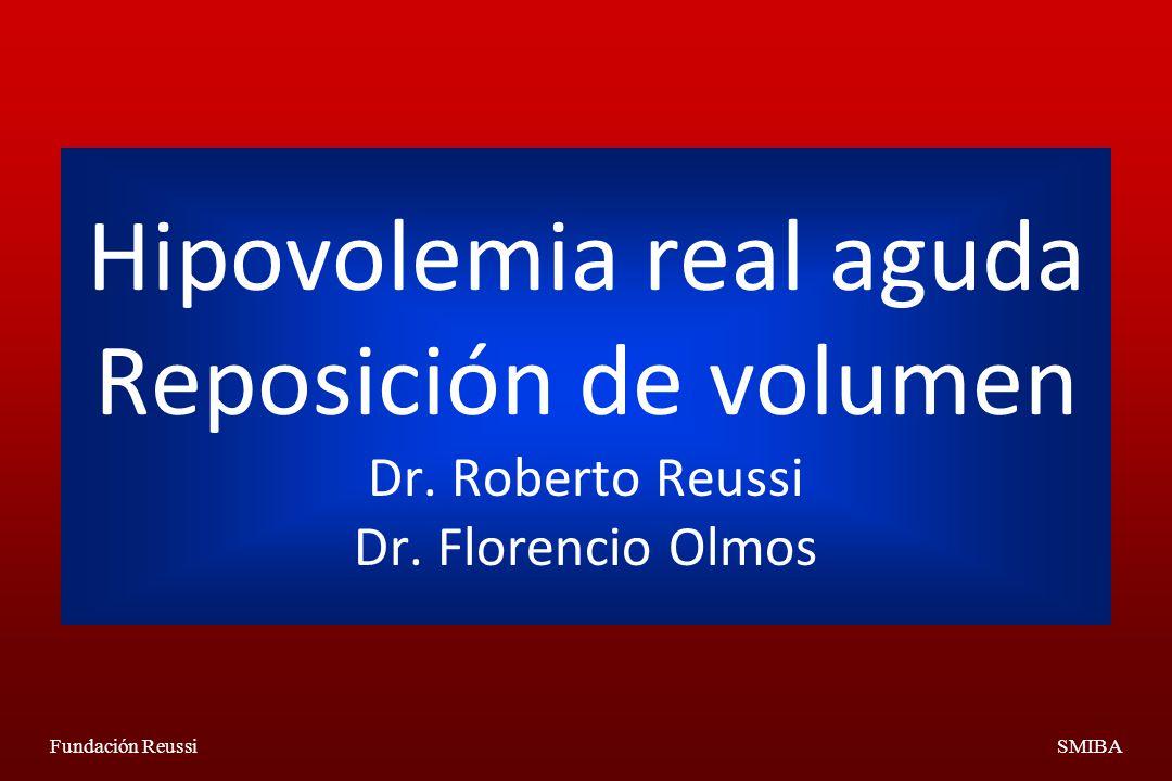 Hipovolemia real aguda Reposición de volumen Dr. Roberto Reussi Dr