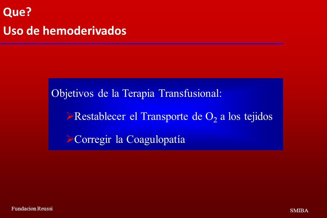 Que Uso de hemoderivados Objetivos de la Terapia Transfusional: