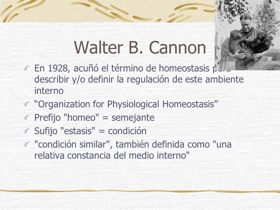 Walter B. Cannon En 1928, acuñó el término de homeostasis para describir y/o definir la regulación de este ambiente interno.