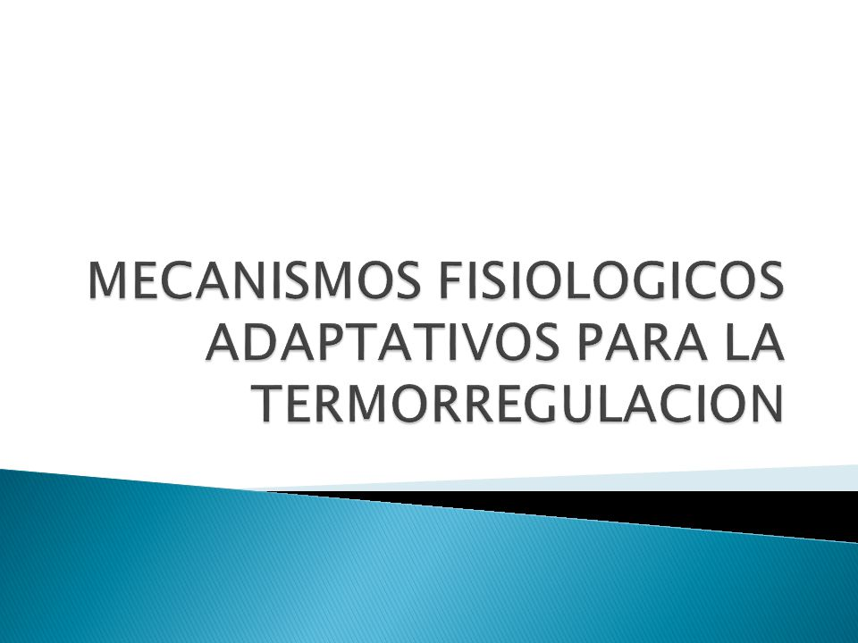 MECANISMOS FISIOLOGICOS ADAPTATIVOS PARA LA TERMORREGULACION