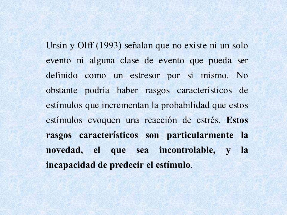 Ursin y Olff (1993) señalan que no existe ni un solo evento ni alguna clase de evento que pueda ser definido como un estresor por sí mismo.