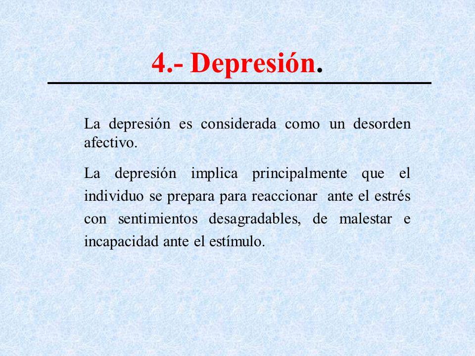 4.- Depresión. La depresión es considerada como un desorden afectivo.