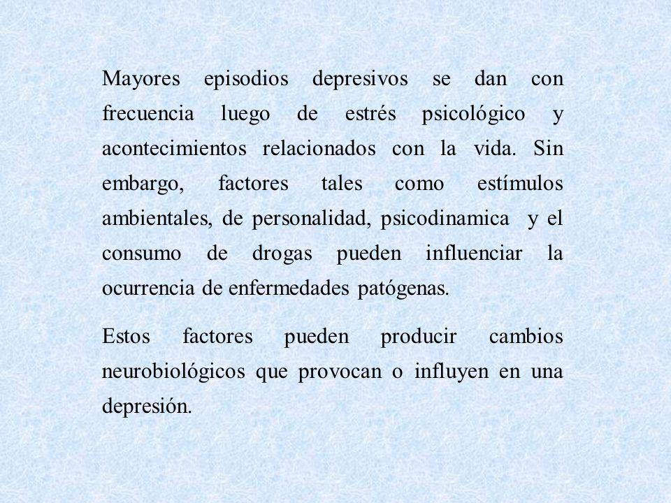 Mayores episodios depresivos se dan con frecuencia luego de estrés psicológico y acontecimientos relacionados con la vida. Sin embargo, factores tales como estímulos ambientales, de personalidad, psicodinamica y el consumo de drogas pueden influenciar la ocurrencia de enfermedades patógenas.