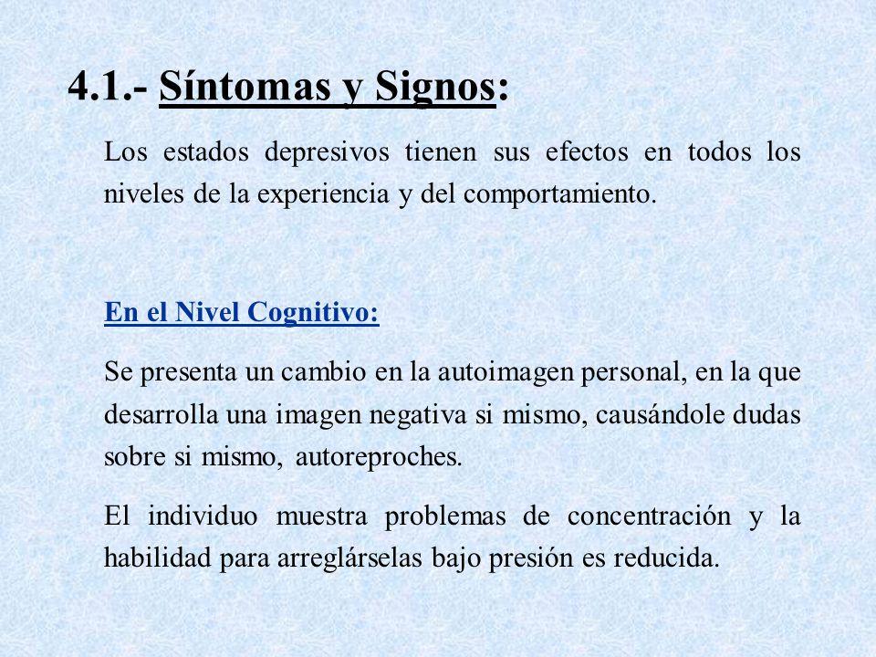 4.1.- Síntomas y Signos: Los estados depresivos tienen sus efectos en todos los niveles de la experiencia y del comportamiento.