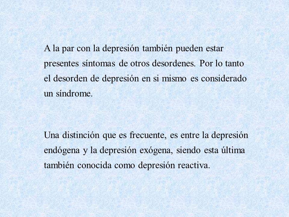 A la par con la depresión también pueden estar presentes síntomas de otros desordenes. Por lo tanto el desorden de depresión en si mismo es considerado un síndrome.
