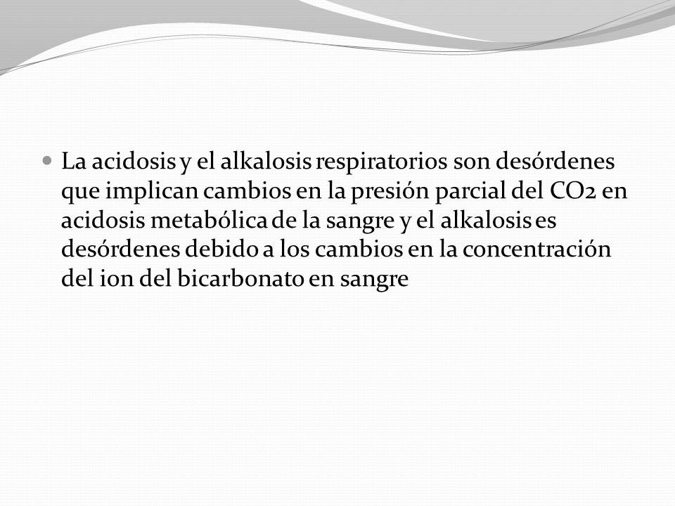 La acidosis y el alkalosis respiratorios son desórdenes que implican cambios en la presión parcial del CO2 en acidosis metabólica de la sangre y el alkalosis es desórdenes debido a los cambios en la concentración del ion del bicarbonato en sangre