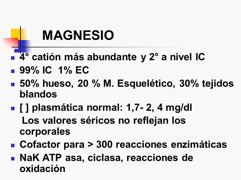MAGNESIO 4° catión más abundante y 2° a nivel IC 99% IC 1% EC