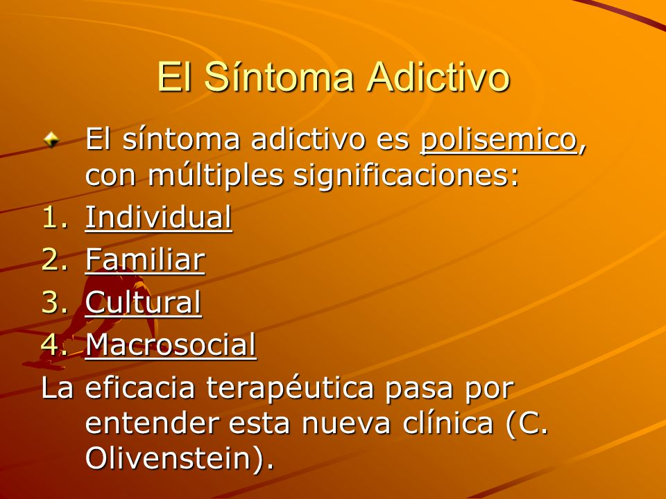 El Síntoma Adictivo El síntoma adictivo es polisemico, con múltiples significaciones: Individual. Familiar.