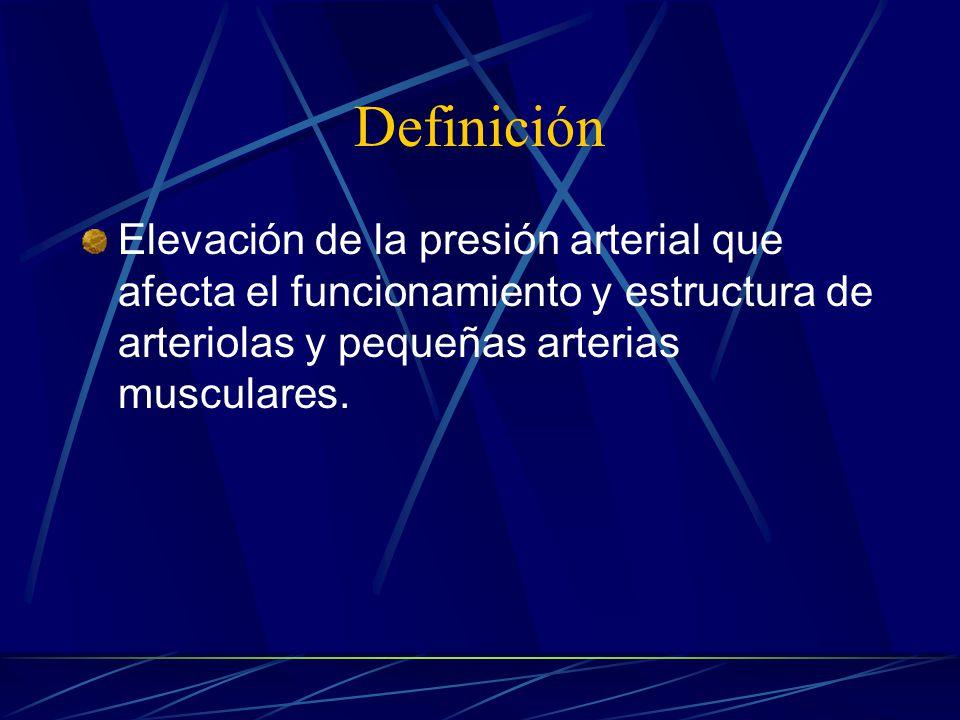 Definición Elevación de la presión arterial que afecta el funcionamiento y estructura de arteriolas y pequeñas arterias musculares.