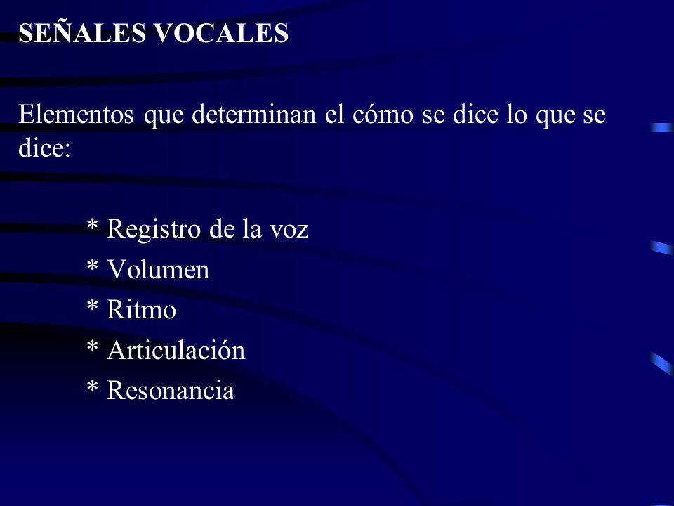 SEÑALES VOCALES Elementos que determinan el cómo se dice lo que se dice: * Registro de la voz. * Volumen.